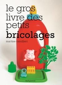 Martine Camillieri - Le gros livre des petits bricolages.