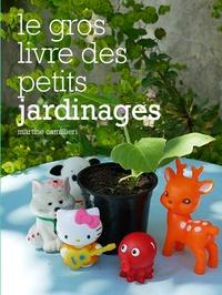 Martine Camillieri - Le gros livre des petits jardinages.