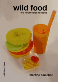 Martine Camillieri - Wild food - Les nourritures féroces.