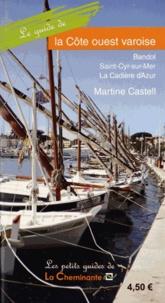 Martine Castell - Le guide de la Côte ouest varoise - Bandol, Saint-Cyr-sur-Mer, La Cadière d'Azur.