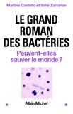 Martine Castello et Vahé Zartarian - Le Grand roman des bactéries - Peuvent-elles sauver le monde ?.