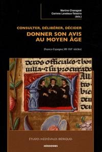 Martine Charageat et Corinne Leveleux-Teixeira - Consulter, délibérer, décider : donner son avis au Moyen Age - (France-Espagne, VIIe-XVIe siècles).