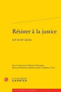 Martine Charageat et Bernard Ribémont - Résister à la justice - XIIe-XVIIIe siècles.