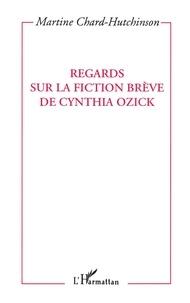 Martine Chard-Hutchinson - Regards sur la fiction brève de Cynthia Ozick.