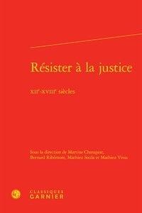 Martine Chargeat et Bernard Ribémont - Résister à la justice - XIIe-XIIIe siècles.