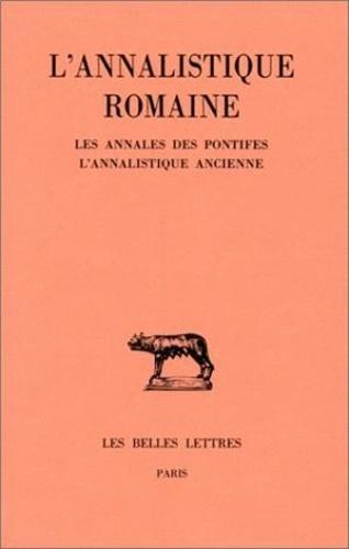 Martine Chassignet et Jean-Louis Ferrary - L'Annalistique romaine. - Tome 1 : Les Annales des pontifes. L'Annalistique ancienne (fragments).
