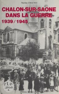 Martine Chauney-Bouillot - Chalon-sur-Saône dans la guerre (1939-1945) - Textes et documents.