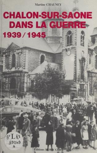 Chalon-sur-Saône dans la guerre (1939-1945). Textes et documents