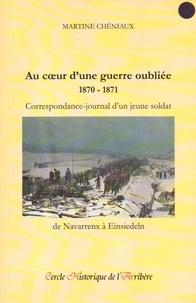 Martine Chéniaux - Au coeur d'une guerre oubliée (1870-1871) - Correspondance-journal d'un jeune soldat de Navarrenx à Einsiedeln.