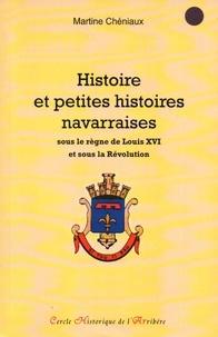 Martine Chéniaux - Histoires et petites histoires navarraises sous le règne de Louis XVI et sous la Révolution.