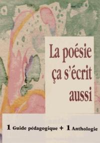 La poésie ça s'écrit aussi- Anthologie et guide pédagogique - Martine Chiron |