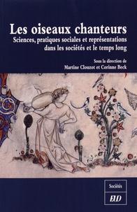 Martine Clouzot et Corinne Beck - Les oiseaux chanteurs - Sciences, pratiques sociales et représentations dans les sociétés et le temps long.