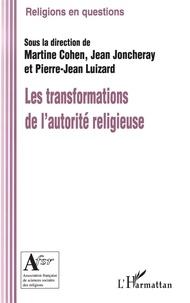 Martine Cohen et Jean Joncheray - Les transformations de l'autorité religieuse.