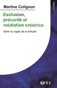 Martine Colignon - Exclusion, précarité et médiation créatrice - Sortir du cagibi de la solitude.