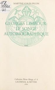 Martine Colin-Picon et Hubert Damisch - Georges Limbour : le songe autobiographique - Essai, comportant des lettres inédites échangées avec Jean Dubuffet et une bibliographie de l'œuvre.