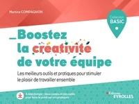 Martine Compagnon - Boostez la créativité de votre équipe - Les meilleurs outils et pratiques pour stimuler le plaisir de travailler ensemble.