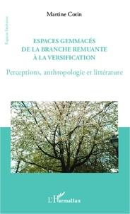 Martine Cotin - Espaces gemmacés de la branche remuante à la versification - Perceptions, anthropologie et littérature.