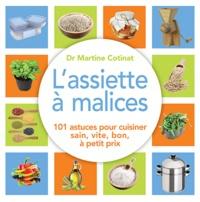 Martine Cotinat - L'assiette à malices - 100 astuces pour cuisiner sain, vite, bon, à petit prix.
