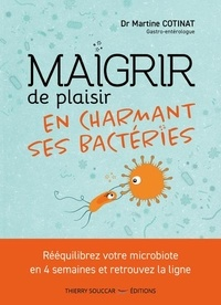 Martine Cotinat - Maigrir de plaisir en charmant ses bactéries.