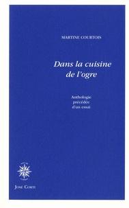 Martine Courtois - Dans la cuisine de l'ogre - Suivi de Morceaux de choix.