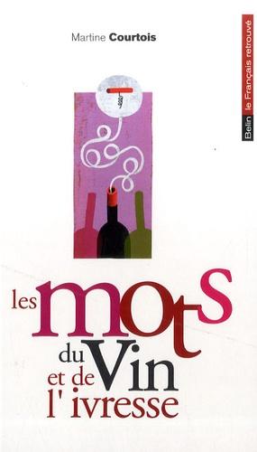 Martine Courtois - Les mots du vin et de l'ivresse.