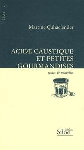 Martine Cuhaciender - Acide caustique et petites gourmandises.