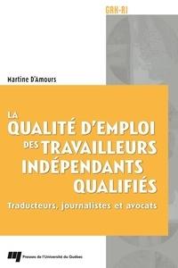 Martine D'Amours - La qualité d'emploi des travailleurs indépendants qualifiés - Traducteurs, journalistes et avocats.