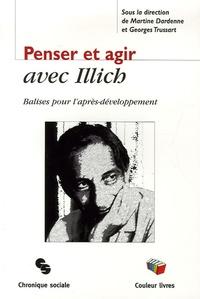 Martine Dardenne et Georges Trussart - Penser et agir avec Illich - Balises pour l'après-développement.
