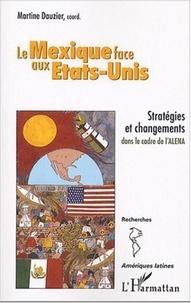 Martine Dauzier et Thomas Calvo - Le Mexique face aux Etats-Unis - Stratégies et changements dans le cadre de l'ALENA.