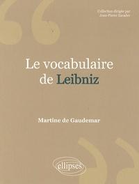 Martine de Gaudemar - Le vocabulaire de Leibniz.