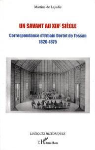 Martine de Lajudie - Un savant au XIXe siècle - Correspondance d'Urbain Dortet de Tessan Ingénieur hydrographe 1820-1875.