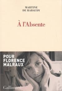 Téléchargez des livres pdf gratuits pour kindle A l'Absente 9782072847516 RTF par Martine de Rabaudy in French