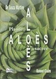 Martine de Souza et Claire Kennel - Aloès, plante sacrée.