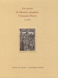 Martine Delaveau et Yann Sordet - Un succès de librairie européen, l'Imitatio Christi (1470-1850).