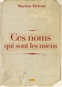 Martine Delerm - Ces noms qui sont les miens - Une quête généalogique.