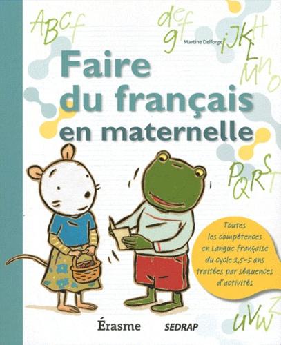 Martine Delforge - Faire du français en maternelle.