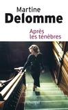 Martine Delomme - Après les ténèbres.