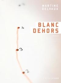 Martine Delvaux - Blanc dehors.