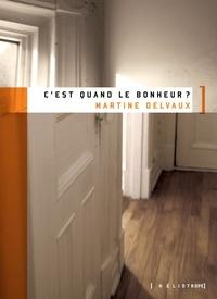 Martine Delvaux - C'est quand le bonheur?.