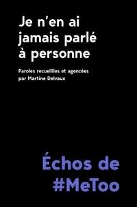 Martine Delvaux - Je n'en ai jamais parlé à personne - Echos de #MeToo.