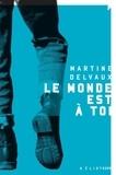Martine Delvaux - Le monde est à toi.