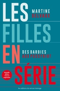Martine Delvaux - Les filles en série NE - Des Barbies aux Pussy Riot.