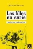 Martine Delvaux - Les filles en série - Des Barbies aux Pussy Riot.