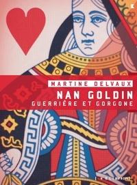 Martine Delvaux - Nan Goldin - Guerrière et gorgone.