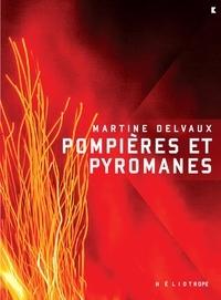Martine Delvaux - Pompieres et pyromanes.