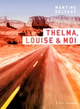 Martine Delvaux - Thelma, Louise & moi.