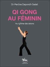 Martine Depondt-Gadet - Qi Gong au féminin - Au rythme des saisons.