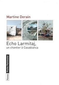 Martine Derain - Echo Larmitaj, un chantier à Casablanca.