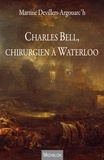 Martine Devillers-Argouarc'h - Charles Bell, chirurgien à Waterloo.
