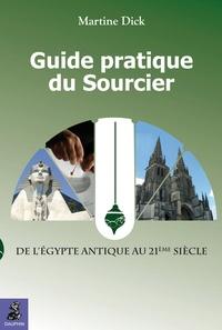 Guide pratique du sourcier- De l'Egypte Antique au 21e siècle - Martine Dick  
